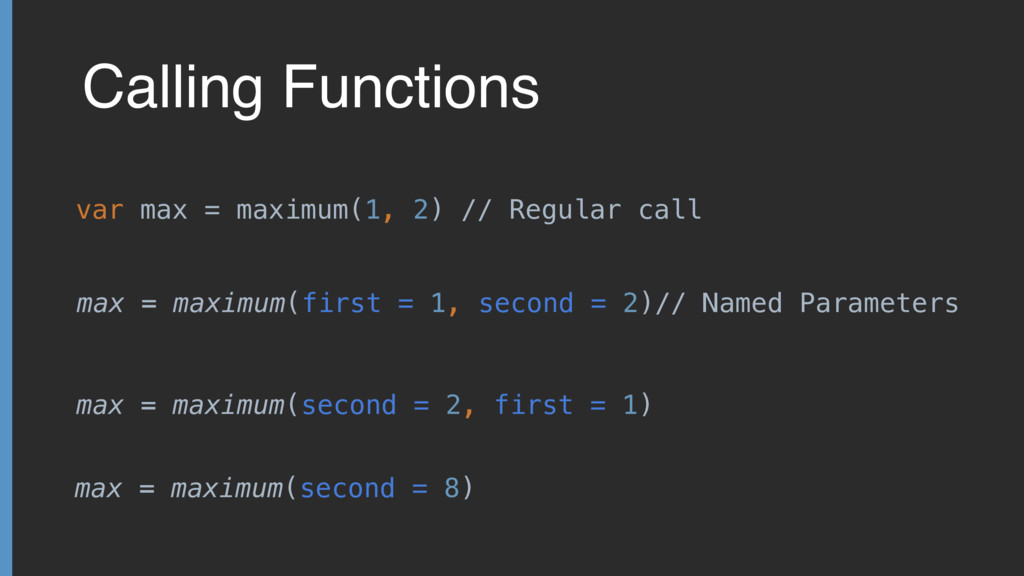 Calling Functions var max = maximum(1, 2) // Re...