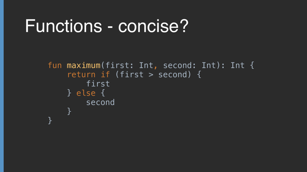 Functions - concise? fun maximum(first: Int, se...
