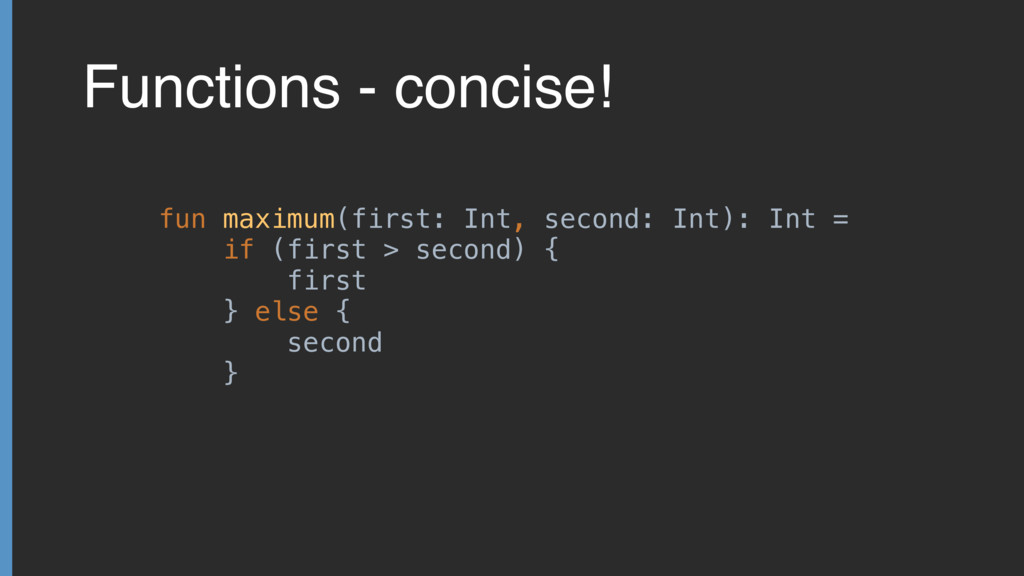 Functions - concise! fun maximum(first: Int, se...