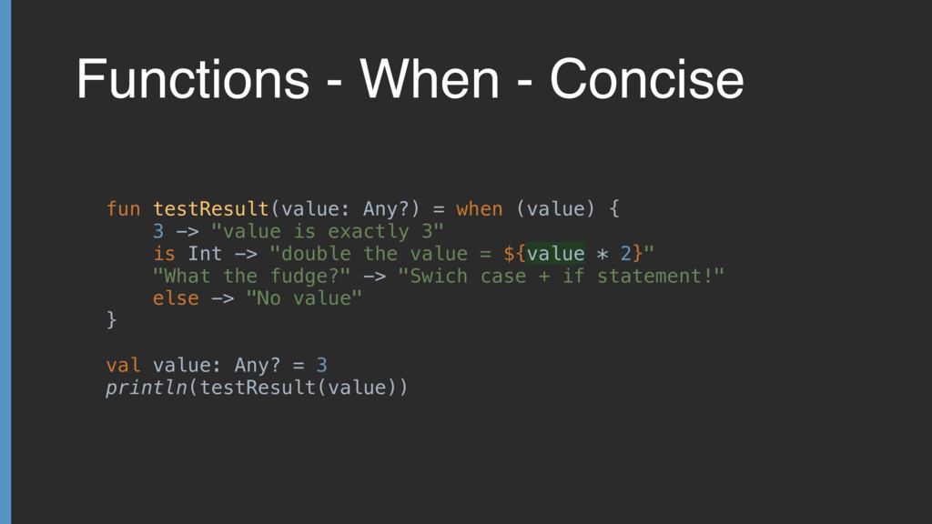 Functions - When - Concise fun testResult(value...