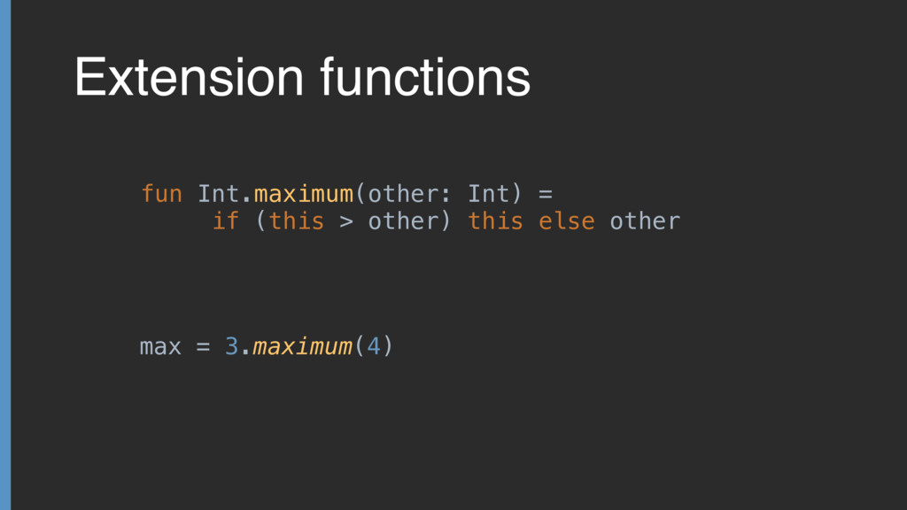 Extension functions fun Int.maximum(other: Int)...
