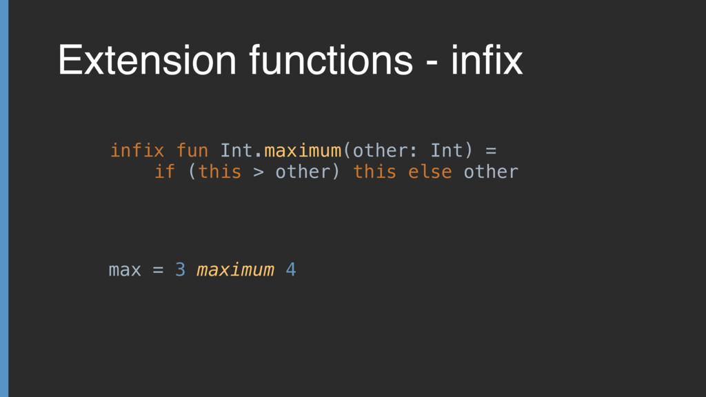 Extension functions - infix infix fun Int.maximu...