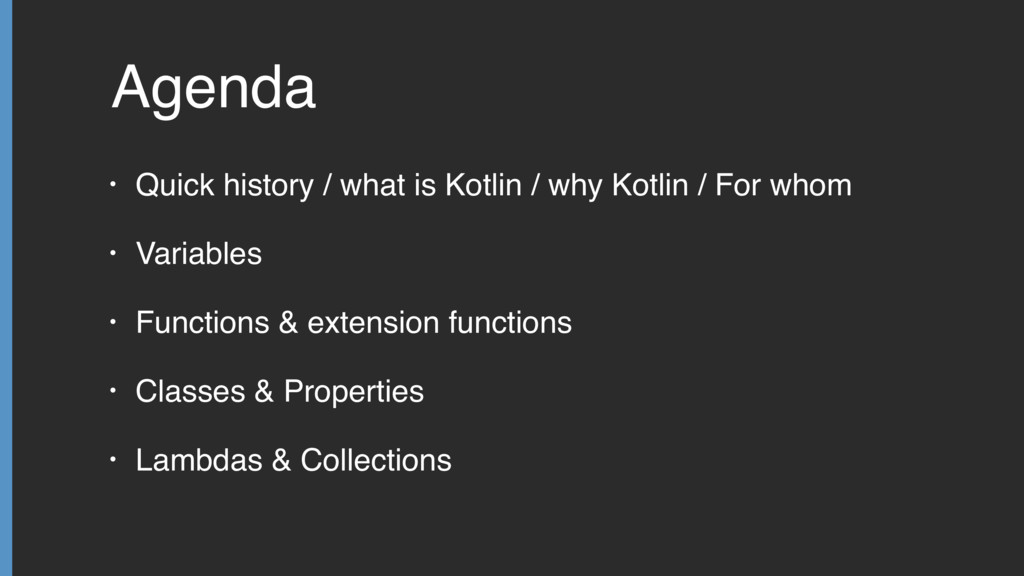 Agenda • Quick history / what is Kotlin / why K...