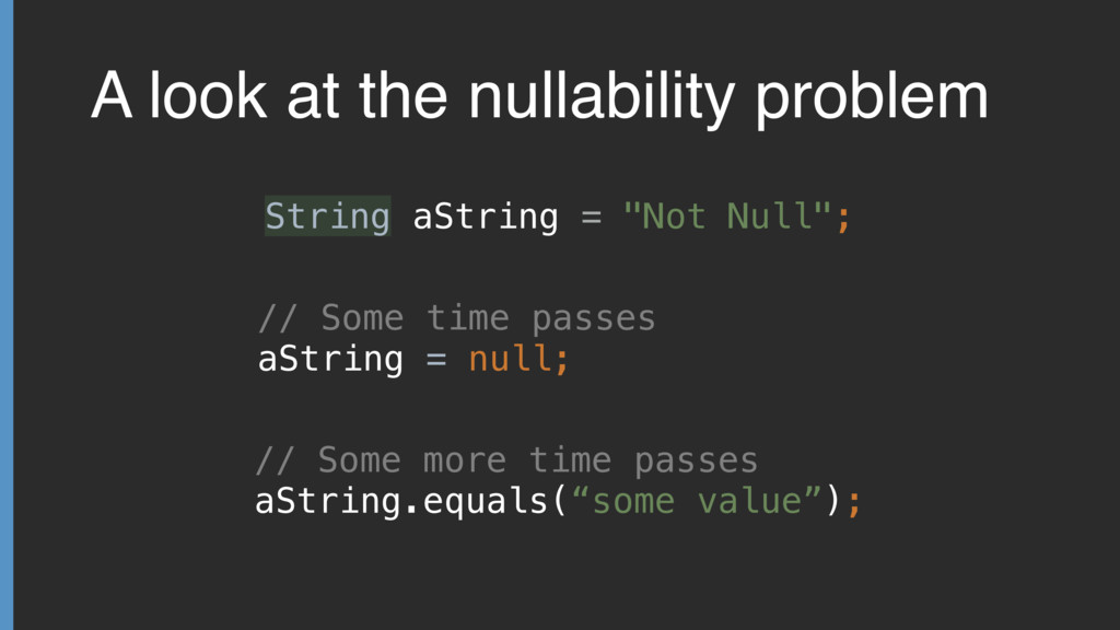 A look at the nullability problem String aStrin...