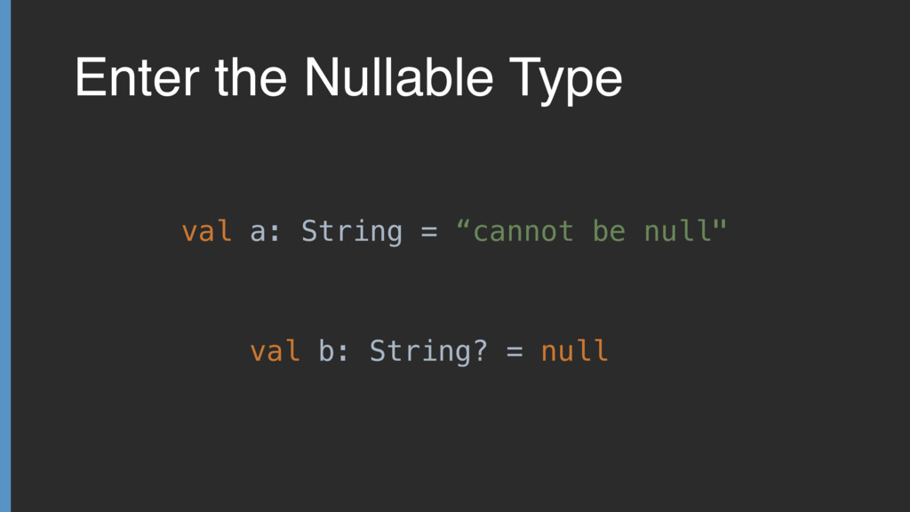 "Enter the Nullable Type val a: String = ""cannot..."
