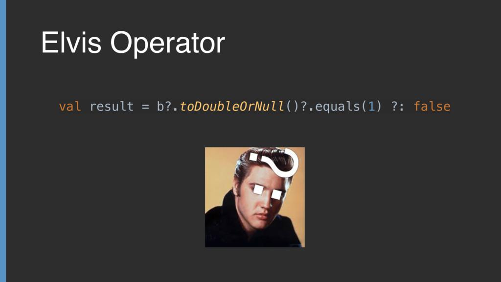 Elvis Operator val result = b?.toDoubleOrNull()...