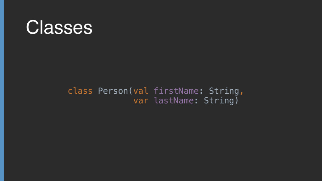 Classes class Person(val firstName: String, var...