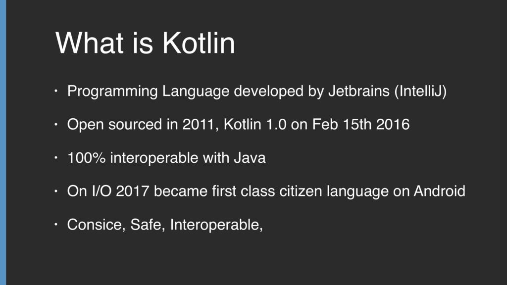 What is Kotlin • Programming Language developed...