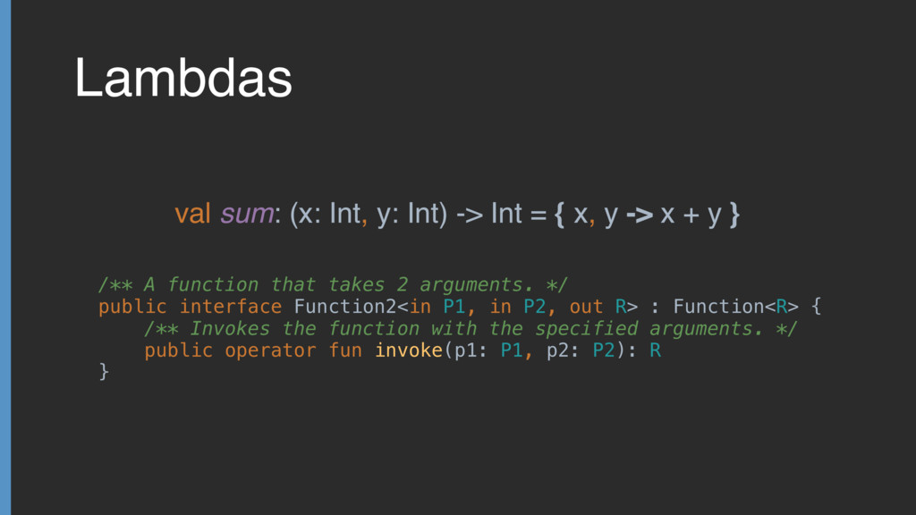 Lambdas val sum: (x: Int, y: Int) -> Int = { x,...