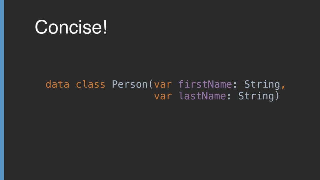 Concise! data class Person(var firstName: Strin...