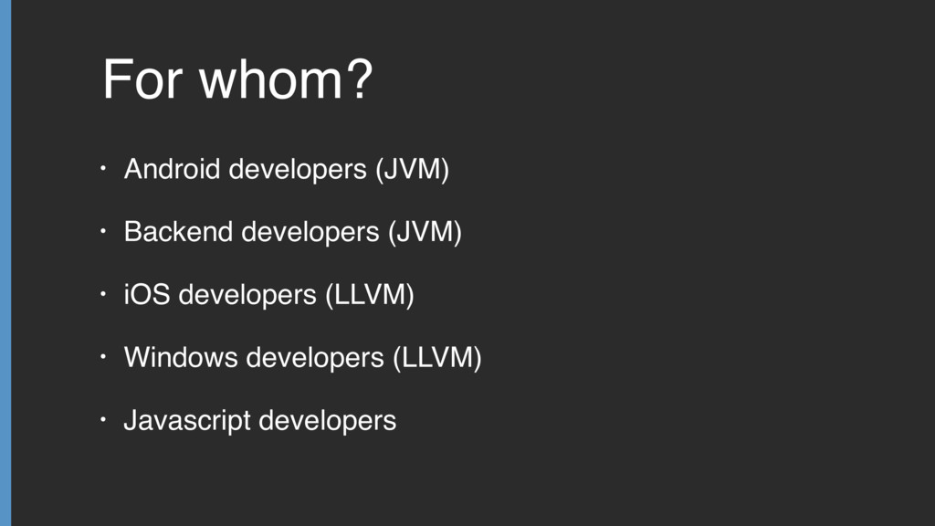 For whom? • Android developers (JVM) • Backend ...