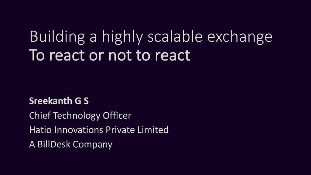 Building a highly scalable exchange To react or...