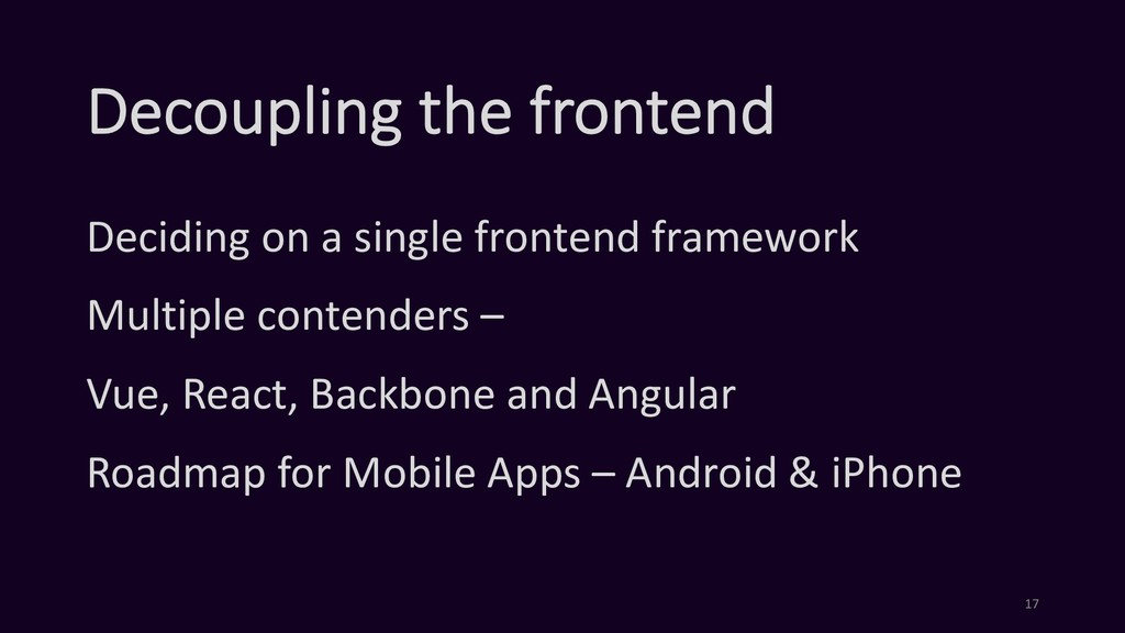 Decoupling the frontend Deciding on a single fr...