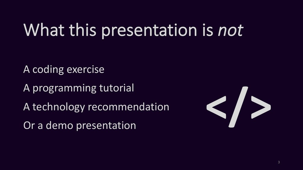 What this presentation is not A coding exercise...