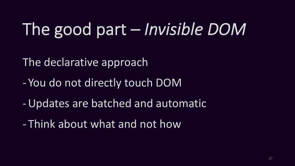 The good part – Invisible DOM The declarative a...