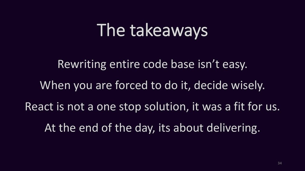 The takeaways Rewriting entire code base isn't ...