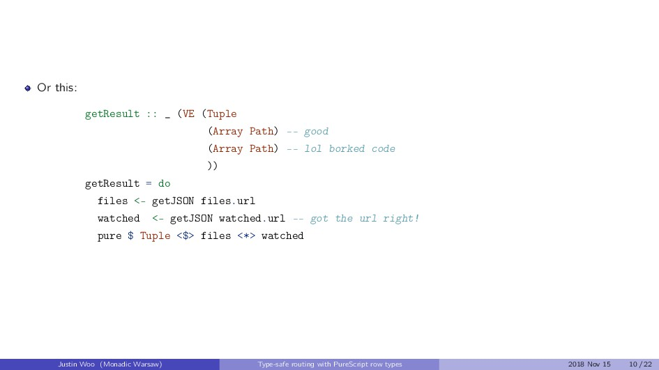 Or this: getResult :: _ (VE (Tuple (Array Path)...