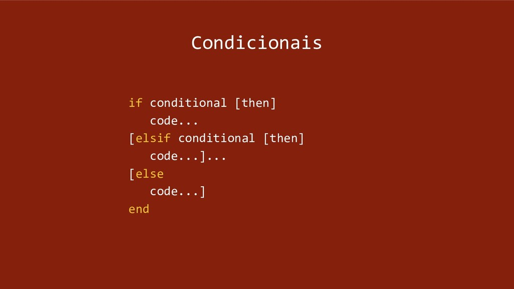 Condicionais if conditional [then] code... [els...