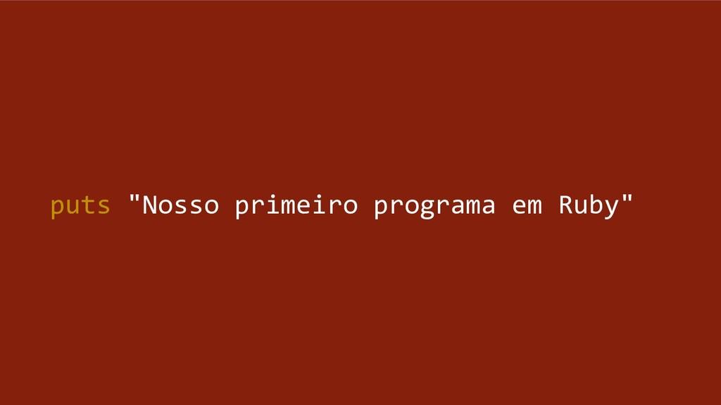 """puts """"Nosso primeiro programa em Ruby"""""""