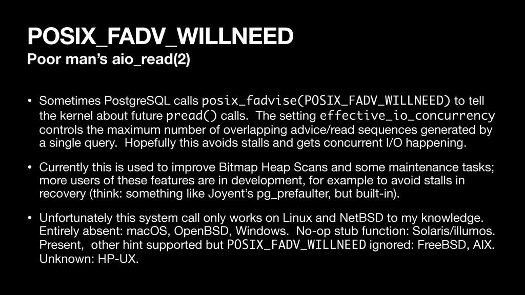POSIX_FADV_WILLNEED Poor man's aio_read(2) • So...