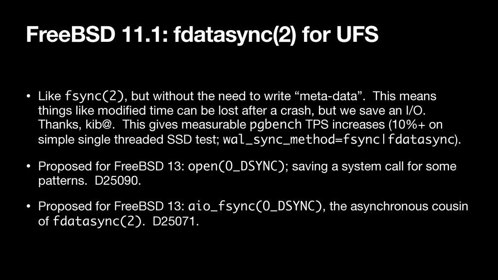 FreeBSD 11.1: fdatasync(2) for UFS • Like fsync...