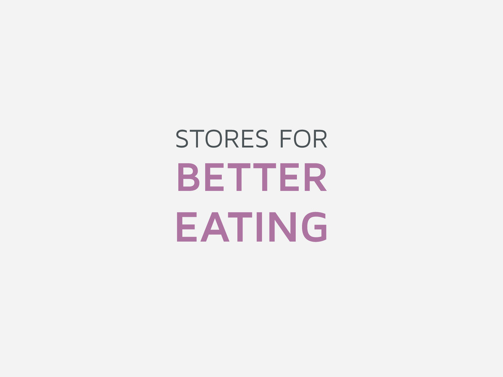 STORES FOR BETTER EATING