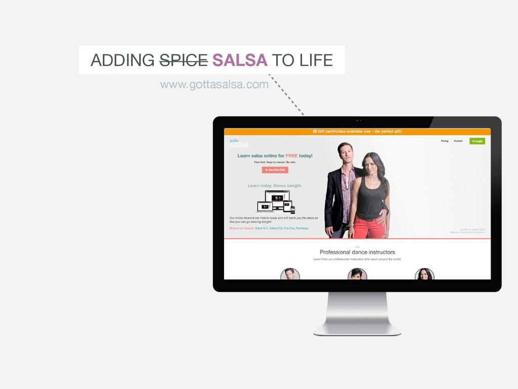 ADDING SPICE SALSA TO LIFE www.gottasalsa.com