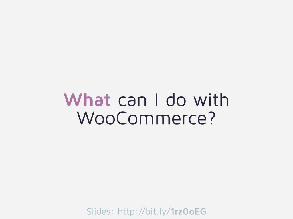 What can I do with WooCommerce? Slides: http://...