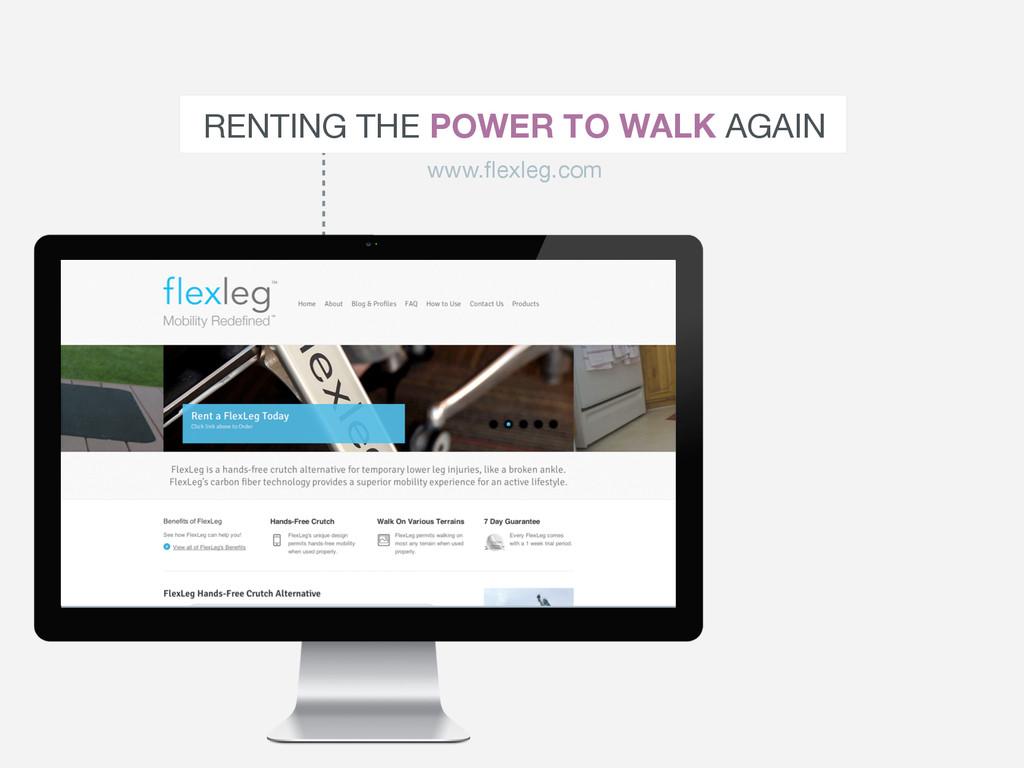 RENTING THE POWER TO WALK AGAIN www.flexleg.com
