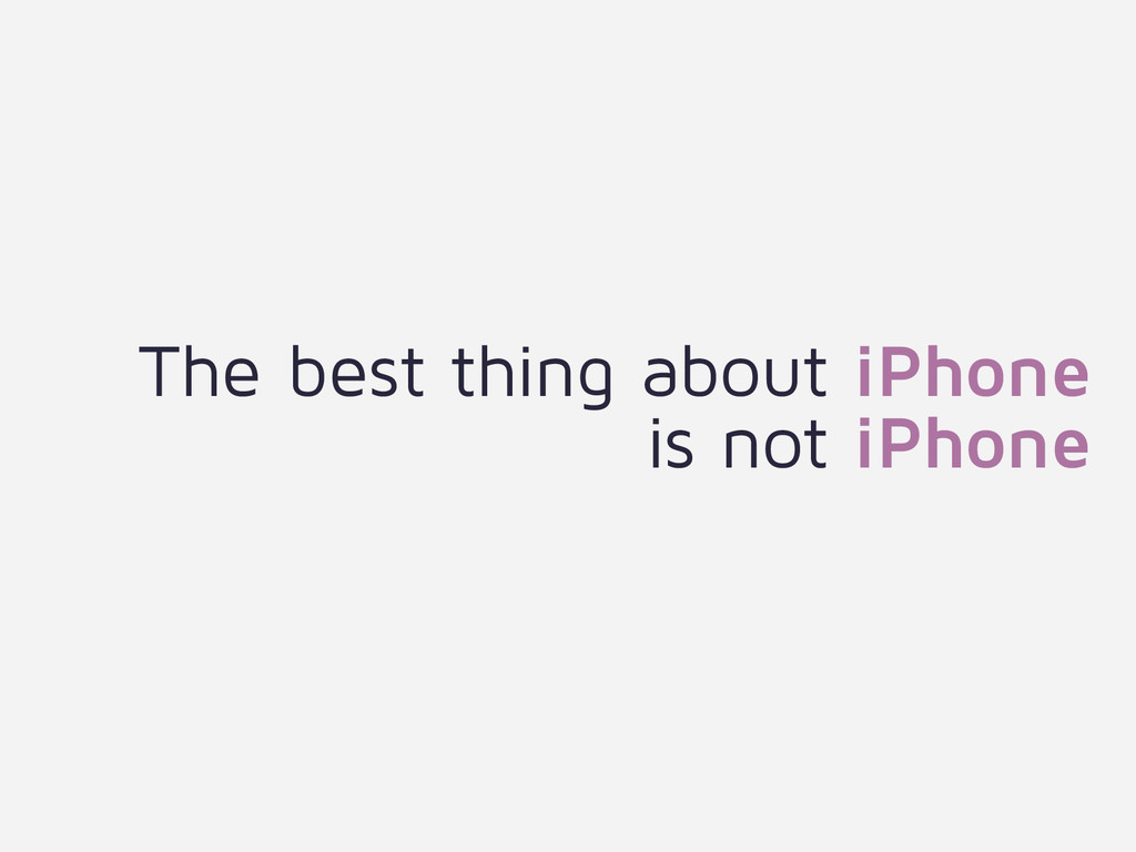 The best thing about iPhone  is not iPhone