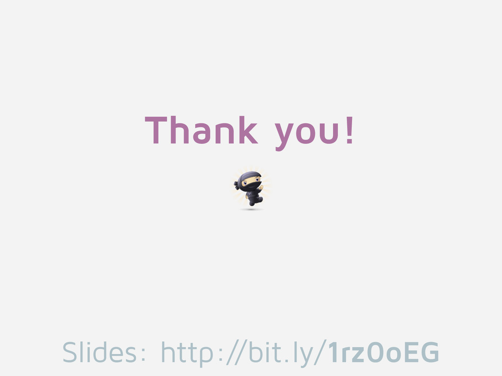 Thank you! Slides: http://bit.ly/1rz0oEG