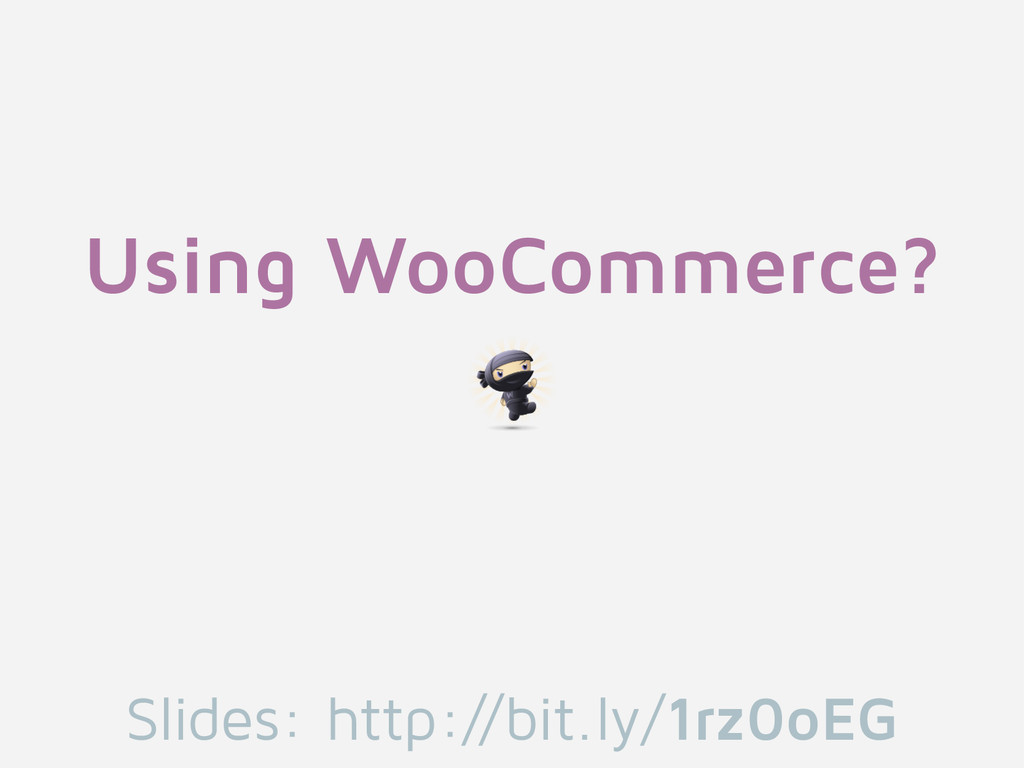 Using WooCommerce? Slides: http://bit.ly/1rz0oEG