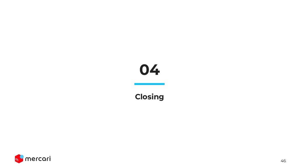 46 04 Closing