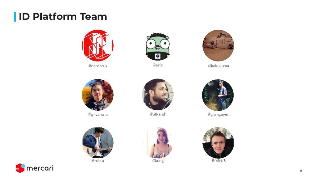 8 ID Platform Team @kung @nerocrux @kokukuma...