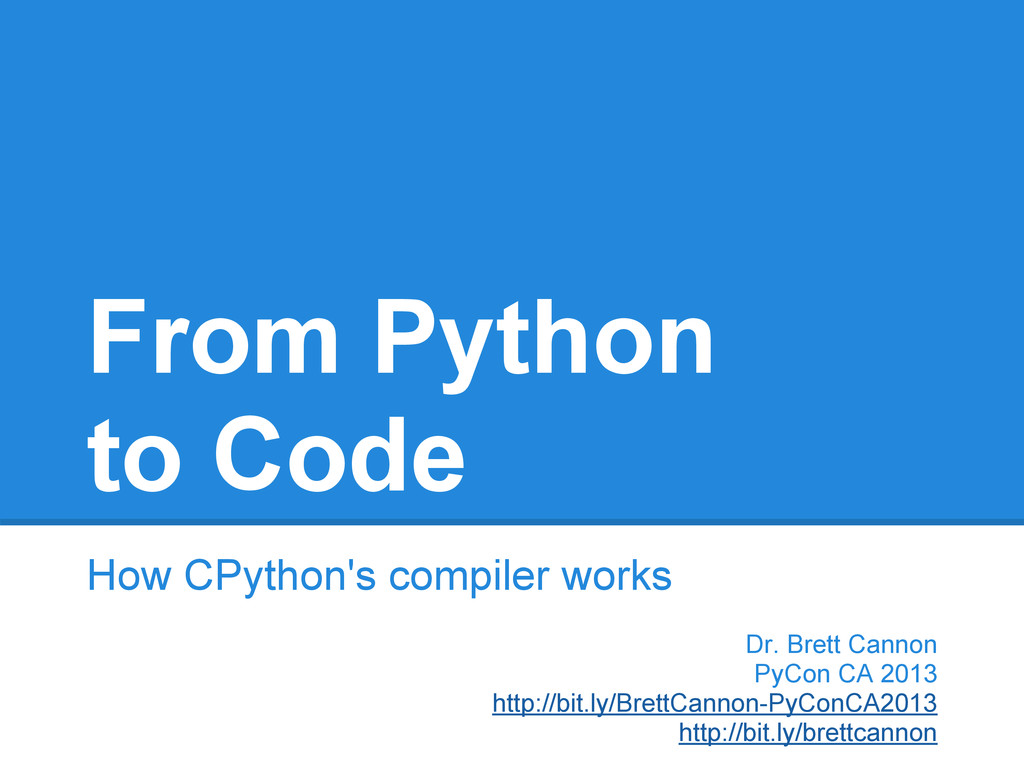 From Python to Code How CPython's compiler work...