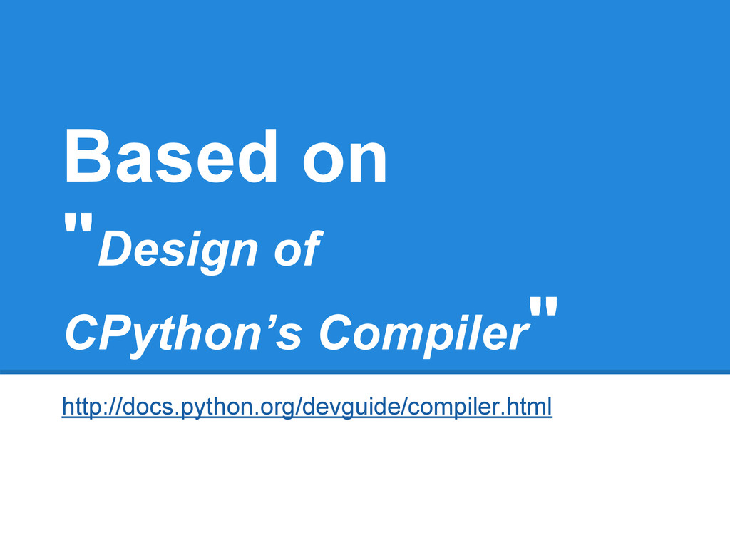 "Based on ""Design of CPython's Compiler"" http://..."