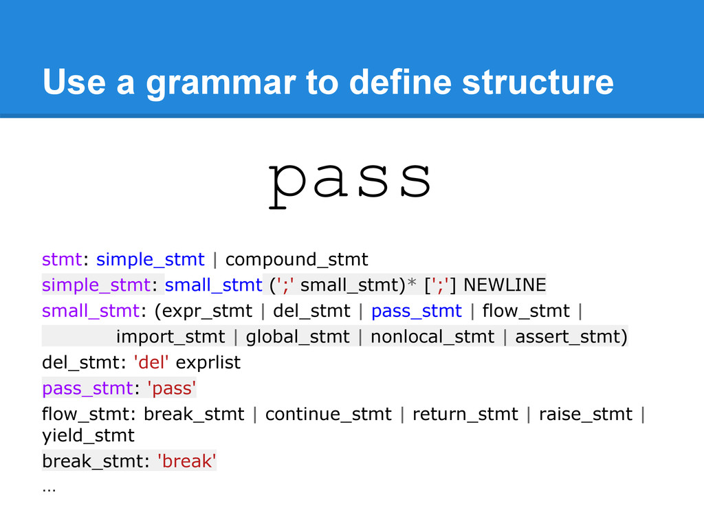 Use a grammar to define structure pass stmt: si...