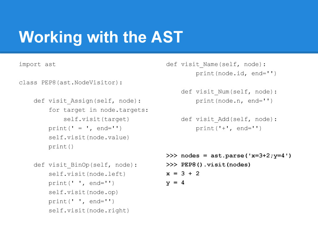 Working with the AST import ast class PEP8(ast....