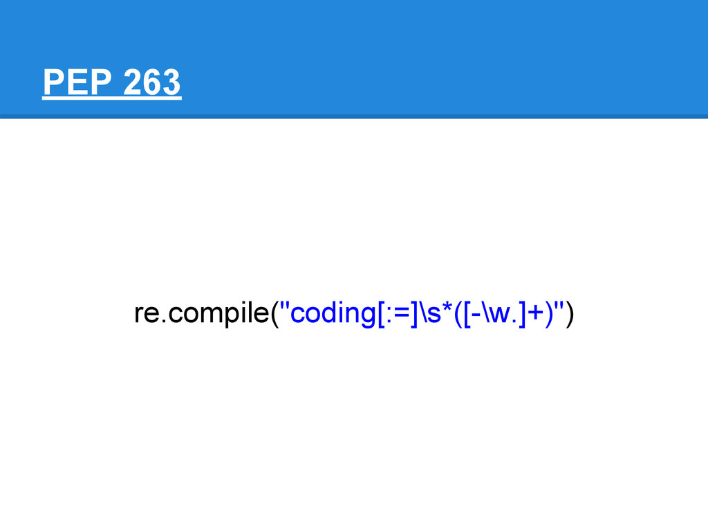 "PEP 263 re.compile(""coding[:=]\s*([-\w.]+)"")"