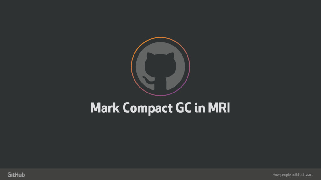 """How people build software ! """" Mark Compact GC i..."""