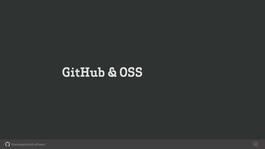 How people build software ! GitHub & OSS 16