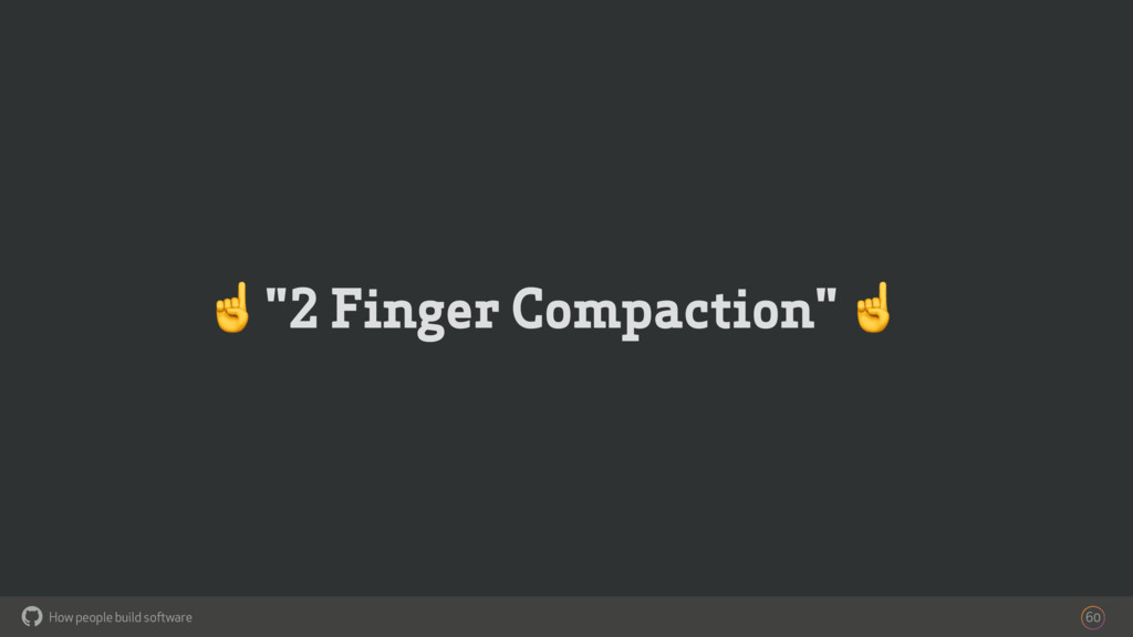 """How people build software ! """"2 Finger Compactio..."""