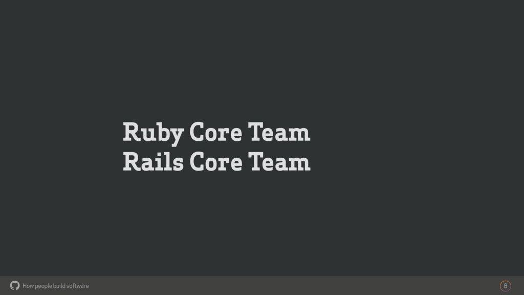 How people build software ! Ruby Core Team Rail...