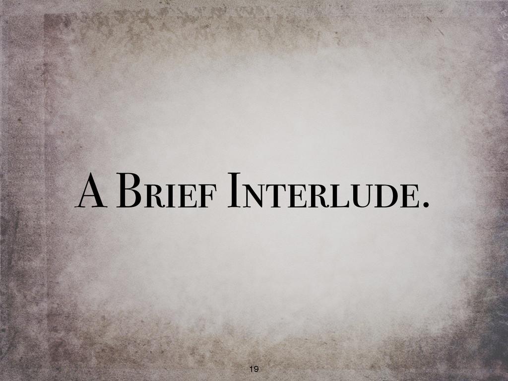 A Brief Interlude. 19