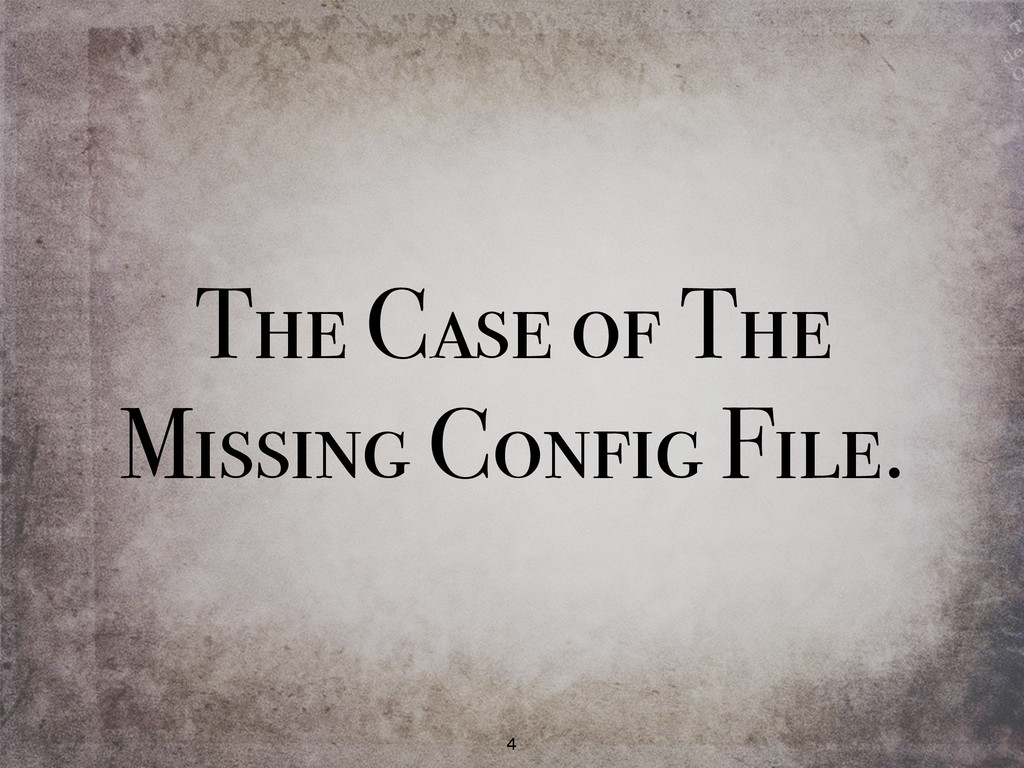 The Case of The Missing Config File. 4
