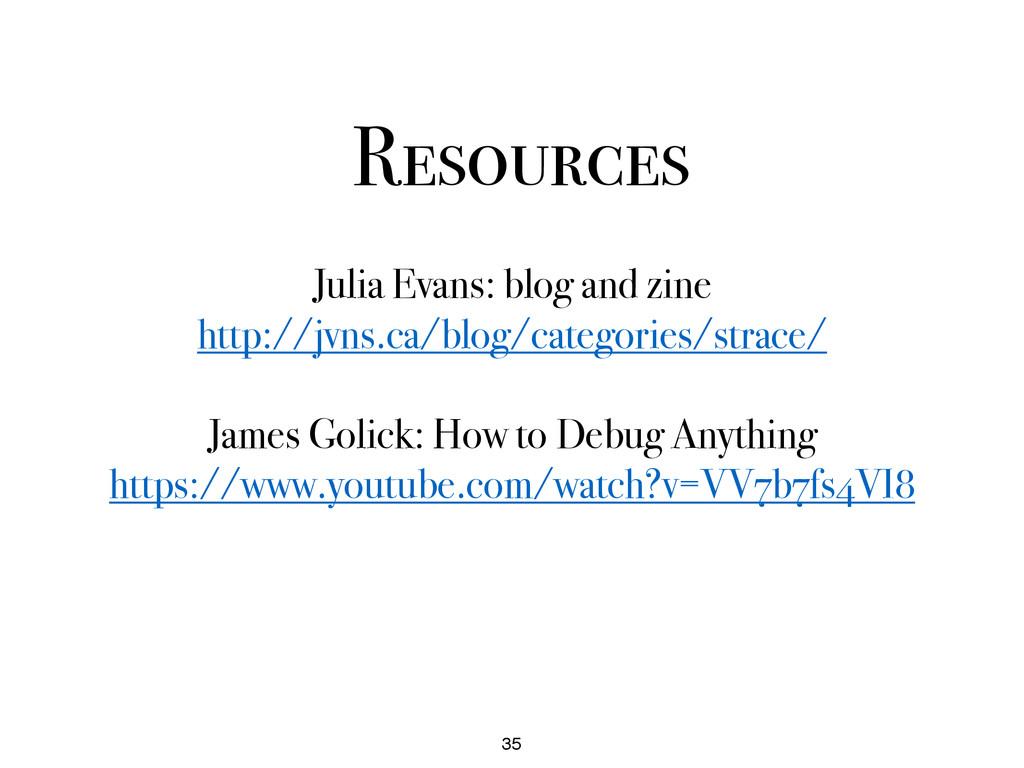 Resources 35 Julia Evans: blog and zine http://...