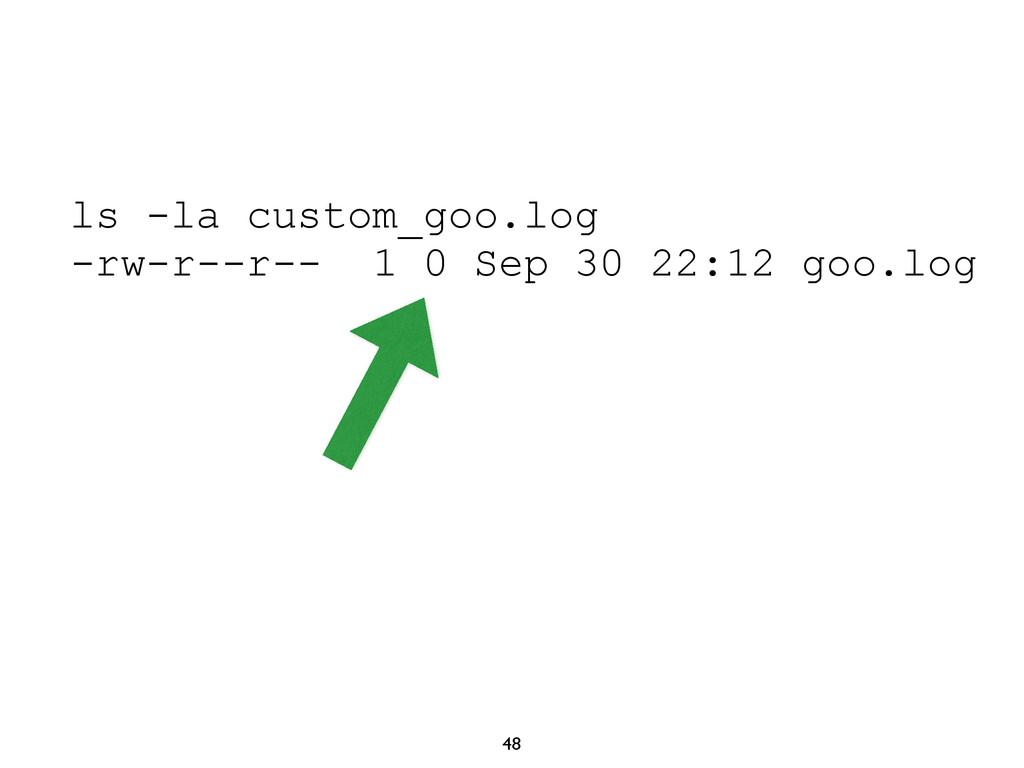 48 ls -la custom_goo.log -rw-r--r-- 1 0 Sep 30 ...