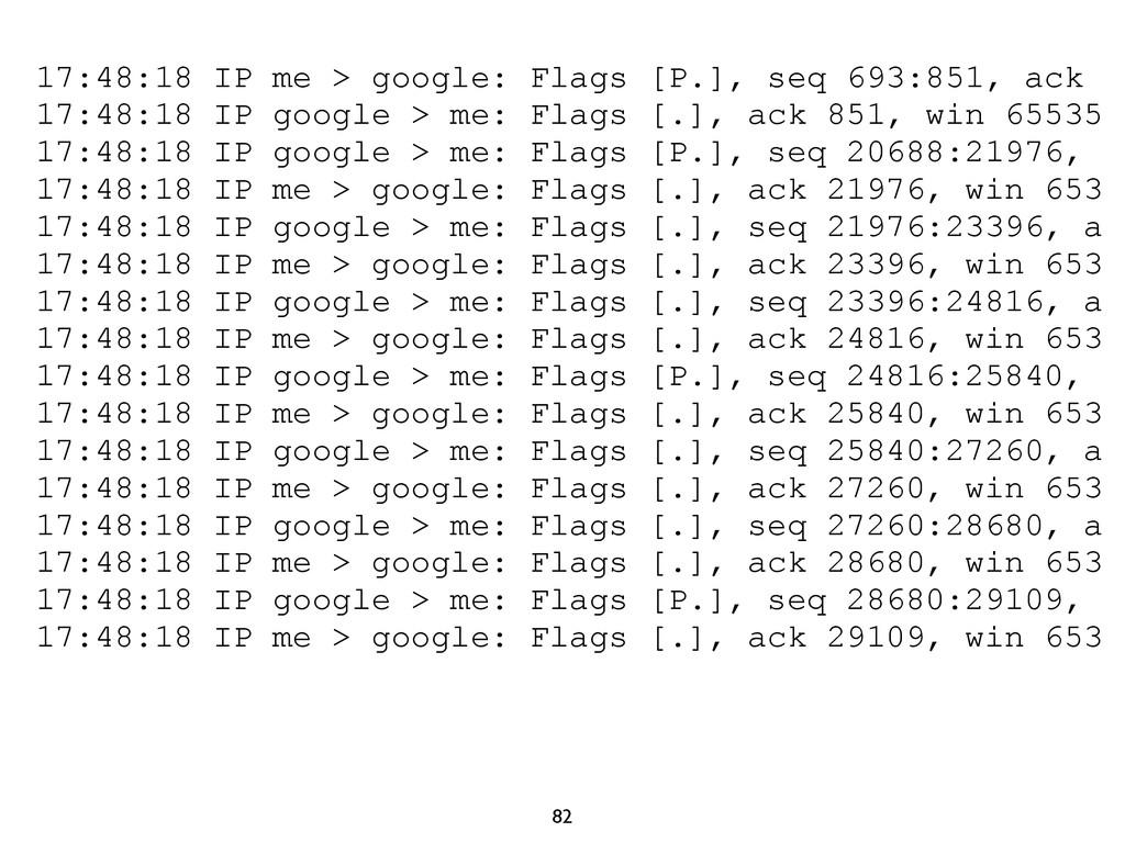 82 17:48:18 IP me > google: Flags [P.], seq 693...