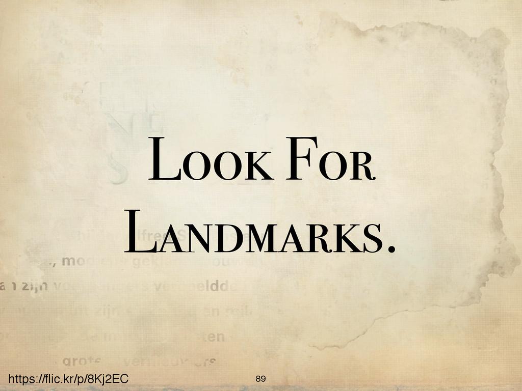 https://flic.kr/p/8Kj2EC Look For Landmarks. 89