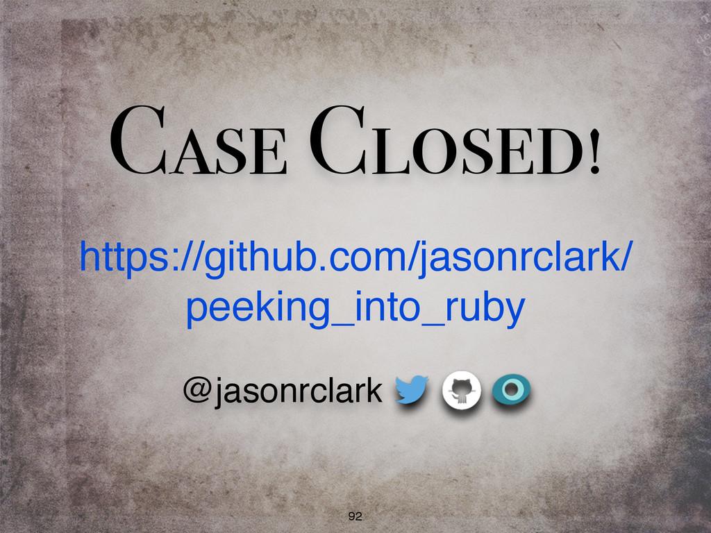 Case Closed! 92 https://github.com/jasonrclark/...